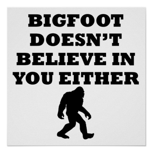 Bigfoot Doesn't Believe In You Poster