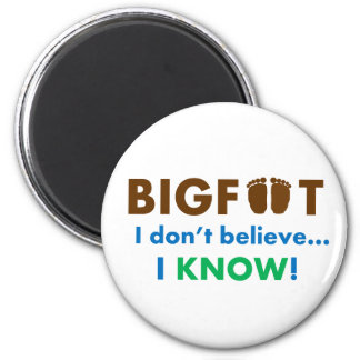 Bigfoot I don't believe I KNOW! Magnet