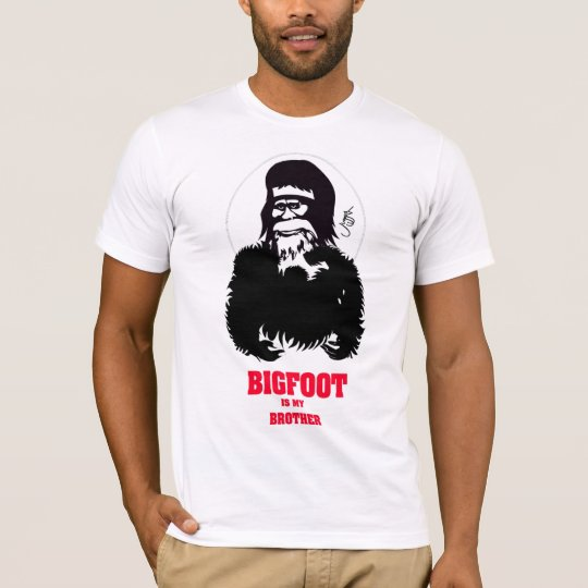 Bigfoot is my brother T-Shirt