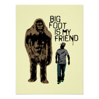 Bigfoot Is My Friend Print