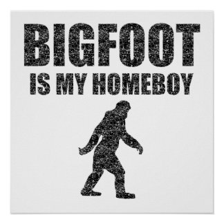 Bigfoot Is My Homeboy (Distressed) Poster