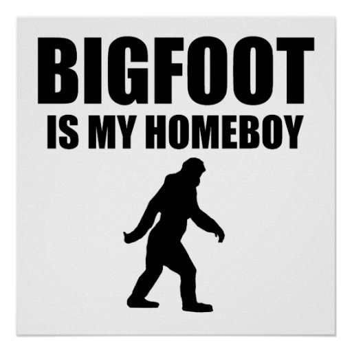 Bigfoot Is My Homeboy Poster
