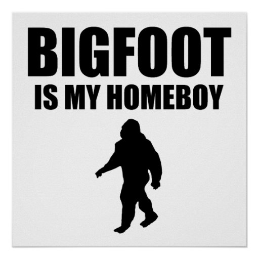 Bigfoot Is My Homeboy Posters