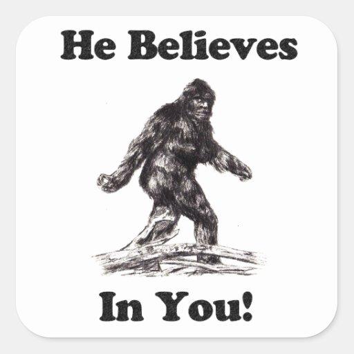Bigfoot/Sasquatch - He Believes In You Square Sticker