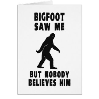 Bigfoot Saw Me But Nobody Believes Him Card