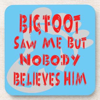 Bigfoot Saw Me But Nobody Believes Him Coaster