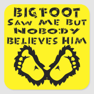 Bigfoot Saw Me But Nobody Believes Him Square Sticker