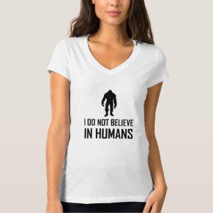 Bigfoots Do Not Believe In Humans T-Shirt