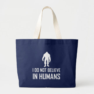 Bigfoots Do Not Believe In Humans White Large Tote Bag