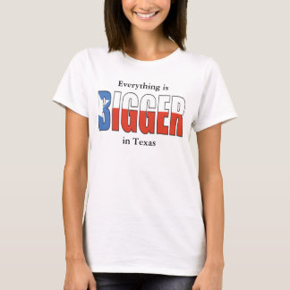 Bigger in Texas T-Shirt