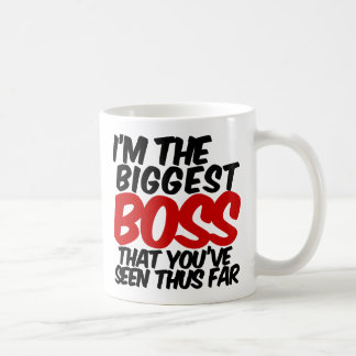 BIGGEST BOSS that you've seen thus far Coffee Mug
