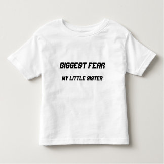 Biggest Fear:  my little sister Toddler T-shirt