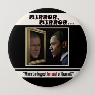 Biggest Terrorist: Bush or Obama? 4 Inch Round Button