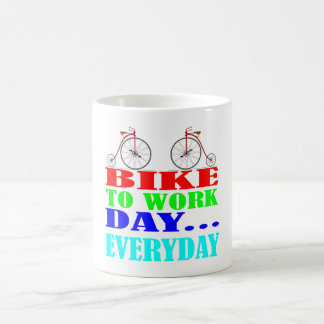 Bike to work day everyday coffee mug
