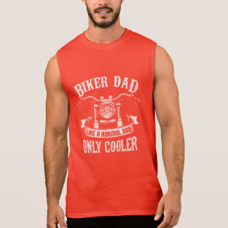 Biker Dad Like A Normal Dad Only Cooler Sleeveless Shirt