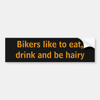 Bikers like to eat, drink and be hairy bumper sticker