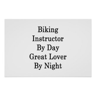 Biking Instructor By Day Great Lover By Night Poster