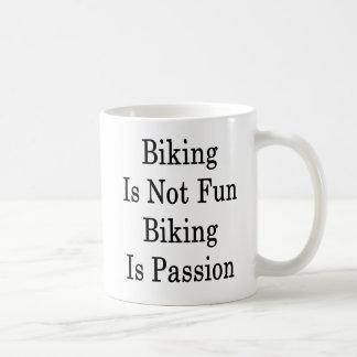 Biking Is Not Fun Biking Is Passion Coffee Mug
