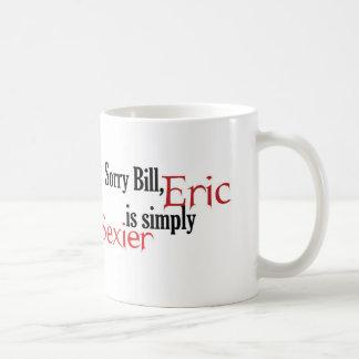 Bill désolé, Éric est simplement plus sexy Tasse À Café
