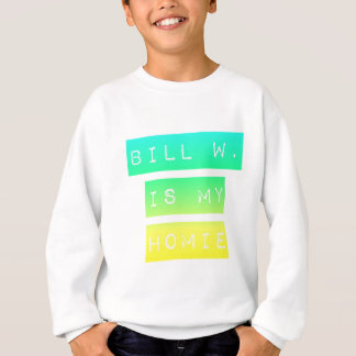Bill W Homeboy Fellowship AA Meetings Sweatshirt