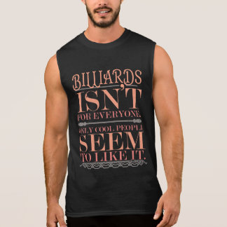 Billiards isn't for Everyone Only Cool People Sleeveless Shirt