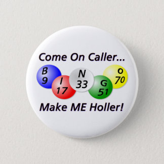 Bingo! Come on Caller, Make ME Holler! 2 Inch Round Button
