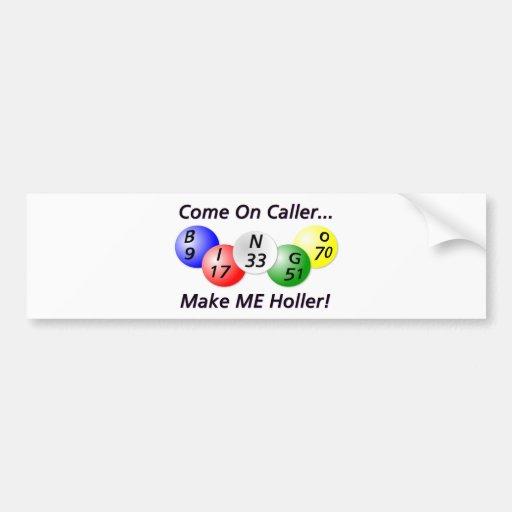 Bingo! Come on Caller, Make ME Holler! Bumper Stickers
