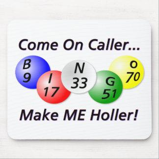 Bingo! Come on Caller, Make ME Holler! Mouse Pad