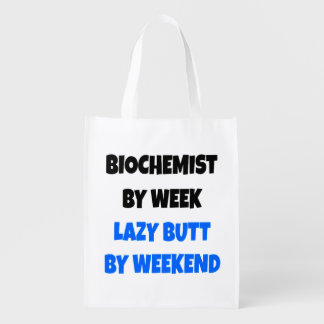 Biochemist by Week Lazy Butt by Weekend Reusable Grocery Bag