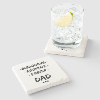 Biological, Adoptive, Foster...Dad Stone Coaster