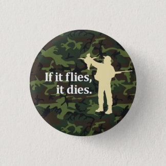 Bird hunting phrase: If it flies it dies, 1 Inch Round Button