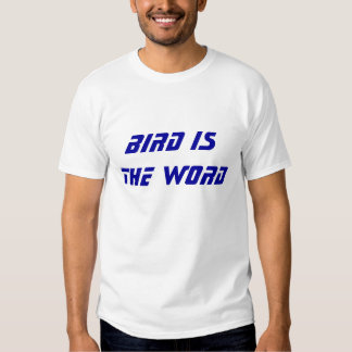 BIRD is the word T-shirts