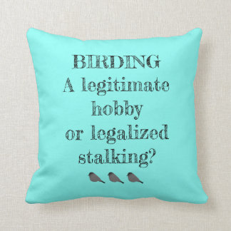 Birding Legitimate Hobby or Stalking Throw Pillow