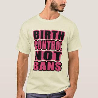 Birth Control, Not Bans! T-Shirt