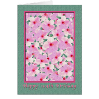 Birthday, 104th, Pink Hibiscus Flowers Card