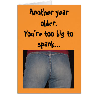 Birthday -Another year older.You're too big to ... Card