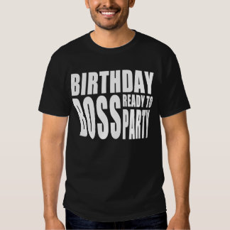 Birthday Boss Ready to Party Shirts