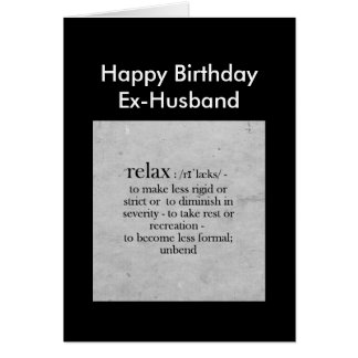 Birthday Ex-Husband definition of Relax Humor Greeting Card