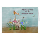 Birthday, Friend , Pelican, Flowers Greeting Card