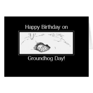 Birthday on Groundhog Day Black and White Card