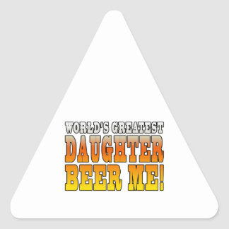 Birthday Parties Worlds Greatest Daughter Beer Me Triangle Stickers