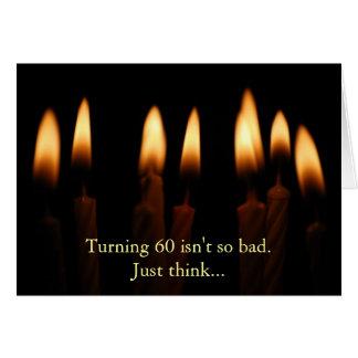 Birthday-Turning 60 isn t so bad Just think Greeting Card