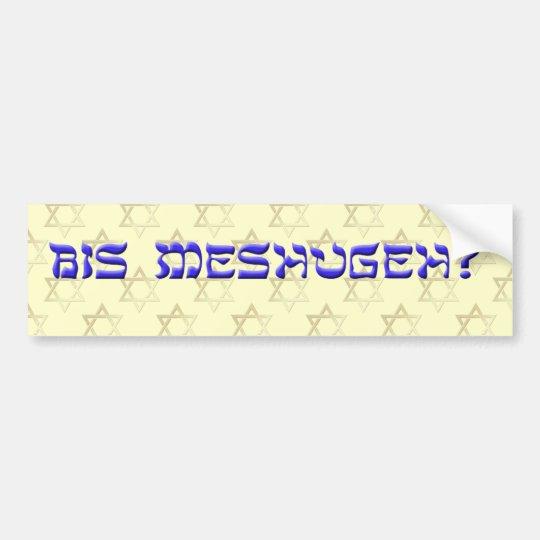 Bis Meshugeh? bumper sticker