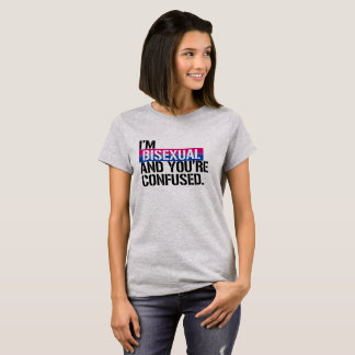 Bisexual View -  I'm Bisexual and You're Confused  T-Shirt
