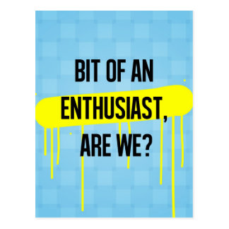 Bit of an enthusiast, are we? postcard