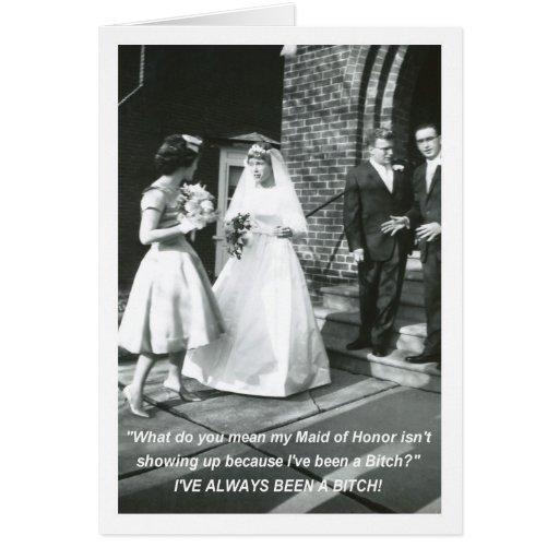 Bitchy Bride Maid of Honor Greeting Card