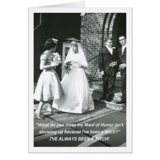Bitchy Bride Maid of Honour Greeting Card