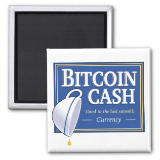 "Bitcoin Cash ""Good to the Last Satoshi"" Magnets"