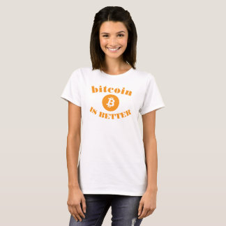 Bitcoin Is Better Womans T-Shirt