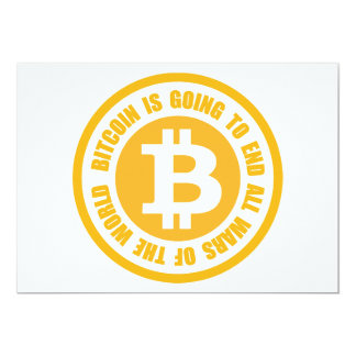 """Bitcoin Is Going To End All Wars Of The World 5"""" X 7"""" Invitation Card"""